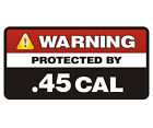.45 Cal Security Protection Decal Protected 45 ACP 1911 Ammo Sticker EMA