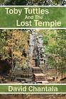 Toby Tuttles And The Lost Temple by David Chantala (English) Paperback Book Free