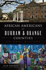 African Americans of Durham and Orange Counties: An Oral History by Jean Bolduc