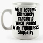 Will Become Extremely Sarcastic When Faced With Relentless Stupidity CERAMIC MUG