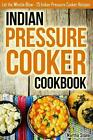 Indian Pressure Cooker Cookbook: Let the Whistle Blow - 25 Indian Pressure Cooke