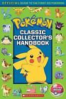Classic Collector's Handbook: An Official Guide to the First 151 Pokmon Pokmon