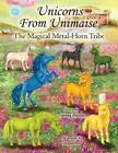 Unicorns From Unimaise: The Magical Metal-Horn Tribe by Sybrina Durant (English)