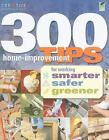 NEW - 300 Home-Improvement Tips for Working Smarter, Safer, Greener