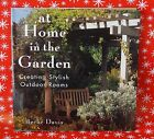 At Home in the Garden : Creating Stylish Outdoor Rooms by Becke Davis (2001, Har