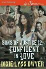 Sons of Justice 12: Confident in Love (Siren Publishing Lovextreme Forever) by D