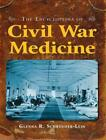 The Encyclopedia of Civil War Medicine by Glenna R. Schroeder-Lein (English) Har