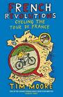 French Revolutions: Cycling the Tour de France by Tim Moore (English) Paperback