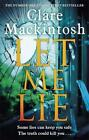 Let Me Lie: The Number One Sunday Times Bestseller by Mackintosh, Clare, NEW Boo