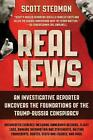 Real News: An Investigative Reporter Uncovers the Foundations of the Trump-Russi