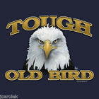 Tough Old Bird T shirt Unisex S M L XL 2XL NWT NEW Humor Stubborn Over the Hill