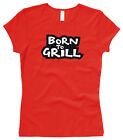Born to Grill -  Gr. XS bis XL Woman / Female T-Shirt