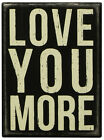 Box Sign - Love You More - Primitives By Kathy - 10cm x 14cm