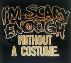 I'M SCARY ENOUGH WITHOUT A COSTUME T-SHIRT CORN HALLOWEEN WITCH MONSTER VAMPIRE