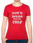 Don't Mess With The Chef Cooking Novelty Funny Ladies Gift T-shirt Size S-XXL