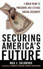 Securing America's Future : A Bold Plan to Preserve and Expand Social...