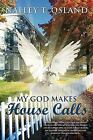 My God Makes House Calls by Nalley T. Osland (2009, Hardcover)