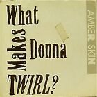"""AMBER SKIN 'WHAT MAKES DONNA TWIRL' US IMPORT 7"""" SINGLE"""