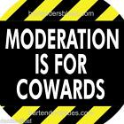 """2 PINS - """"Moderation is for Cowards"""" - New Buttons, Your Choice!"""