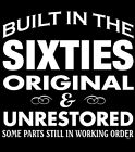 BUILT IN THE 60'S UNRESTORED PARTS ON A UNISEX/MEN SIZE T-SHIRT FUNNY SARCASTIC