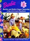Barbie Lift and Learn Flap Bks.: Barbie and Kelly's Super Saturday by Diane Muld