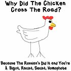Anti Liberal WHY DID THE CHICKEN CROSS THE ROAD Conservative Political Shirt
