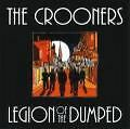 Crooners,the - Legion of the Dumped /1