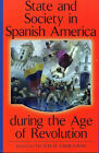 State & Society in Spanish America During Age of Revolution Mexico Venzuela Peru