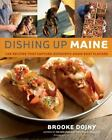 Dishing Up Maine: 165 Recipes That Capture Authentic Down East Flavors, Dojny, B