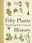 Fifty Plants That Changed the Course of History NEU Gebunden Buch Bill Laws