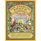 Nourishing Broth: An Old-Fashioned Remedy for the Modern World Morell, Sally Fal