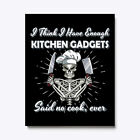 Funny Chef Gift Enough Kitchen Gadgets Canvas Print