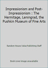 Impressionism and Post-Impressionism : The Hermitage, Leningrad, the Pushkin...