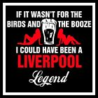 LIVERPOOL LEGEND T SHIRT If it wasn't for the Birds & the Booze
