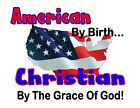 Custom Made T Shirt American By Birth Christian Grace Of God Flag Religion