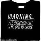 Rude T-Shirt - Warning! All stressed out and no one to choke ~Small-5X~Free Ship