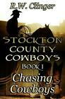 Stockton County Cowboys Book 1: Chasing Cowboys by R.W. Clinger Paperback Book (
