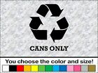 Recycle Cans Only Vinyl Decal Car Window Sticker Renew and Reuse Bin Aluminum