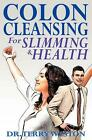 Colon Cleansing for Slimming & Health by Dr. Terry Weston (English) Paperback Bo