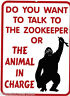 funny man cave sign plastic DO YOU WANT TO TALK TO THE ZOOKEEPER.O ANIMAL CHARGE