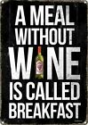 A Meal Without Wine Is Called Breakfast Tin Sign 30.5x40.7cm