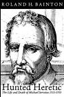 Hunted Heretic: The Life and Death of Michael Servetus, 1511-1553 by Roland Herb