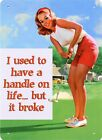 New A Handle On Life The Broken Woman Metal Tin Sign