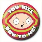 Family Guy Stewie Bow To Me Badge - NEW & OFFICIAL