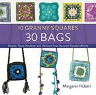 10 Granny Squares 30 Bags: Purses, Totes, Pouches, and Carriers from Favorite Cr