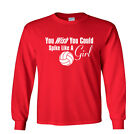 You Wish You Could Spike Like a Girl Volleyball Funny Long Sleeve T-Shirt