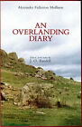 An Overlanding Diary Alexander Fullerton Mollison with notes by J. O. Randell