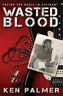 Wasted Blood: Facing the Music in Vietnam by Kenneth Palmer (English) Paperback