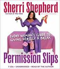 Permission Slips : Every Woman's Guide to Giving Herself a Break by Sherri...