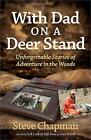 With Dad on a Deer Stand: Unforgettable Stories of Adventure in the Woods by Ste